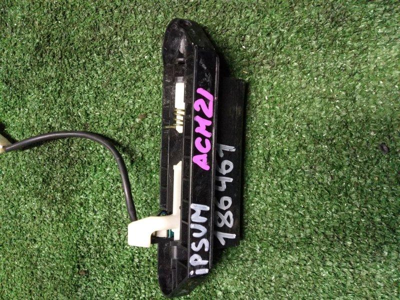 Ручка внешняя Toyota Ipsum ACM2# 2AZ-FE задняя 5 ОЙ ДВЕРИ, IPSUM ACM21,