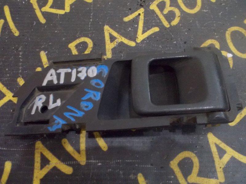 Ручка двери внутренняя Toyota Corona AT170 задняя левая