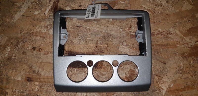 Рамка магнитолы Ford Focus 2 ХЭТЧБЕК 5 ДВЕРЕЙ 1.6 I 2007